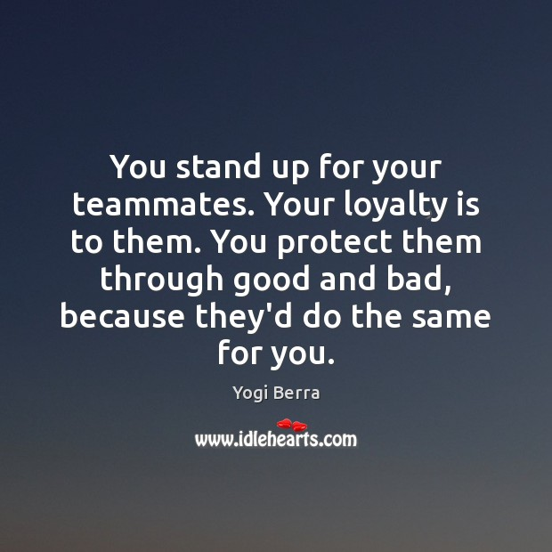 You stand up for your teammates. Your loyalty is to them. You Loyalty Quotes Image