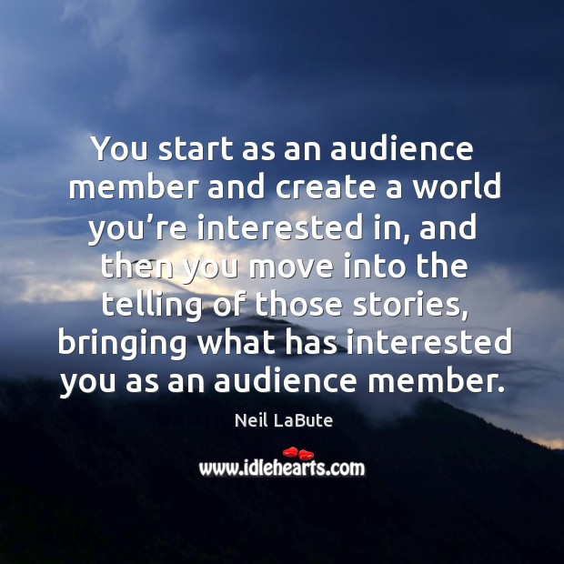 You start as an audience member and create a world you're interested in Image