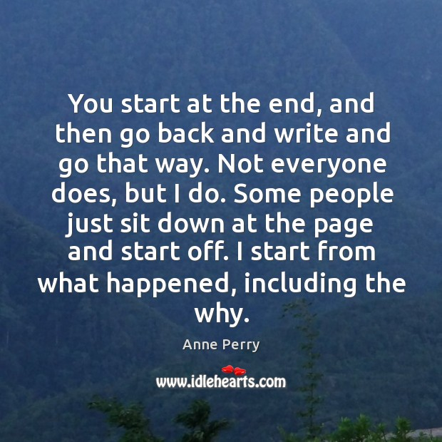 You start at the end, and then go back and write and go that way. Image