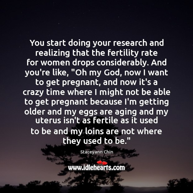 You start doing your research and realizing that the fertility rate for Image