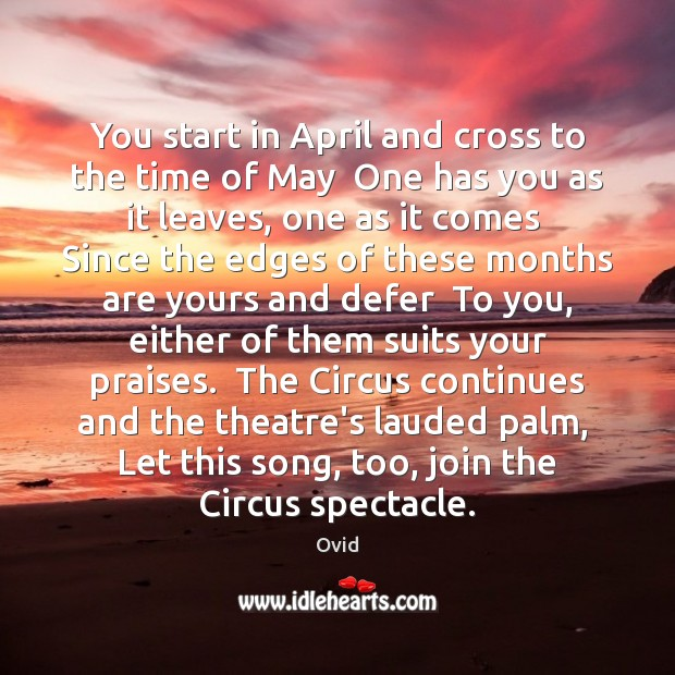 You start in April and cross to the time of May  One Ovid Picture Quote