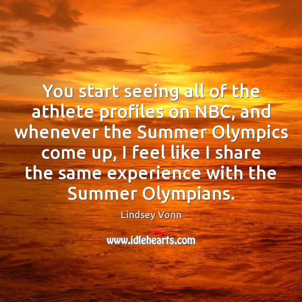 You start seeing all of the athlete profiles on NBC, and whenever Lindsey Vonn Picture Quote