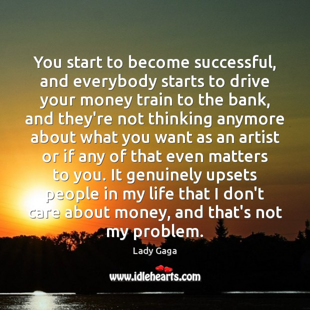 You start to become successful, and everybody starts to drive your money Image