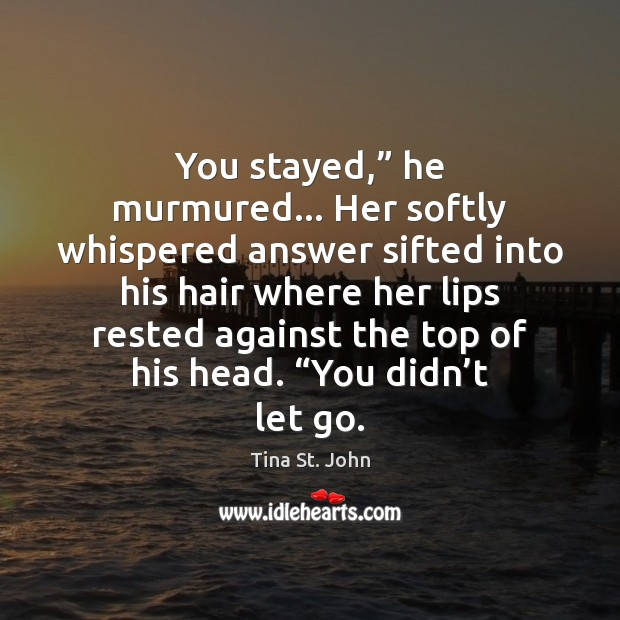 """You stayed,"""" he murmured… Her softly whispered answer sifted into his hair Image"""