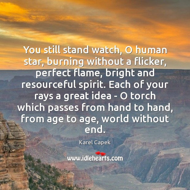 You still stand watch, O human star, burning without a flicker, perfect Karel Capek Picture Quote