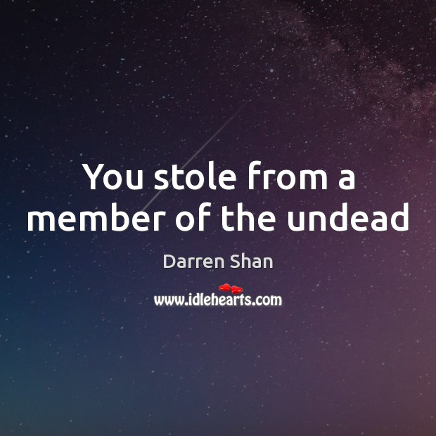You stole from a member of the undead Image