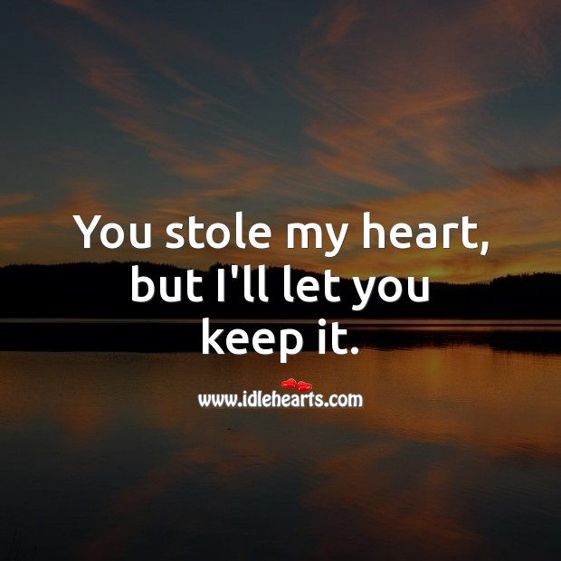 Image, You stole my heart, but I'll let you keep it.