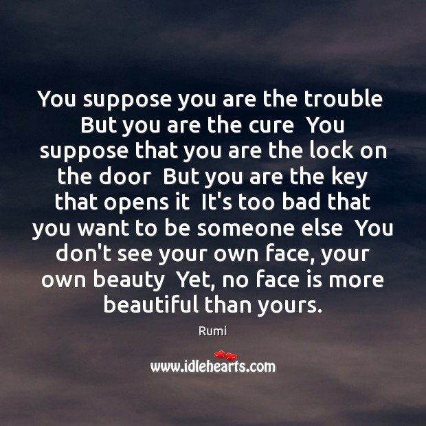 Image, You suppose you are the trouble  But you are the cure  You