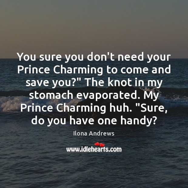 You sure you don't need your Prince Charming to come and save Ilona Andrews Picture Quote