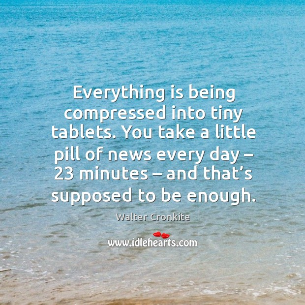You take a little pill of news every day – 23 minutes – and that's supposed to be enough. Image