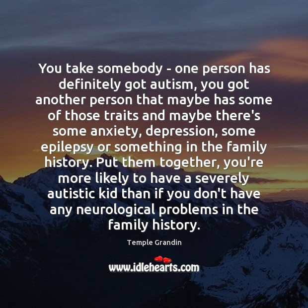 Image, You take somebody – one person has definitely got autism, you got