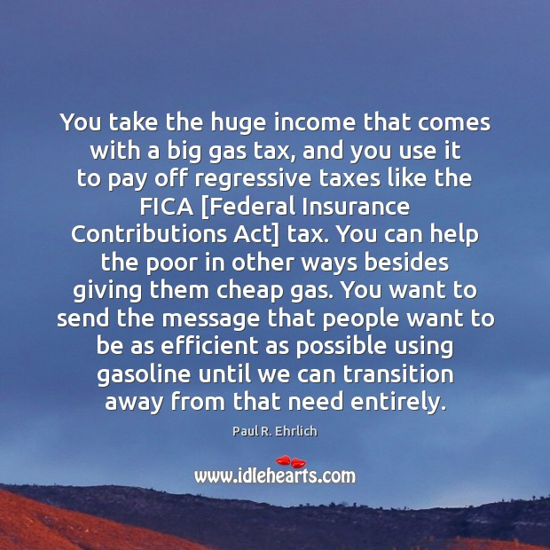 Image, You take the huge income that comes with a big gas tax,