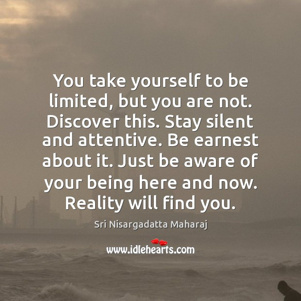 You take yourself to be limited, but you are not. Discover this. Image