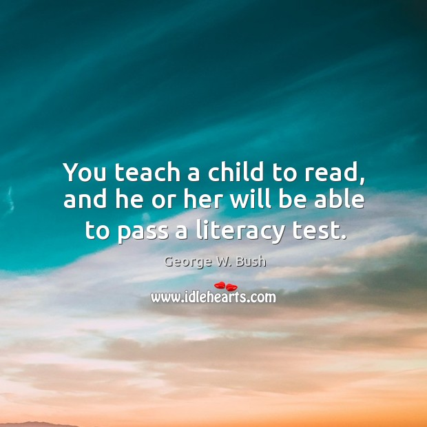 Image, You teach a child to read, and he or her will be able to pass a literacy test.