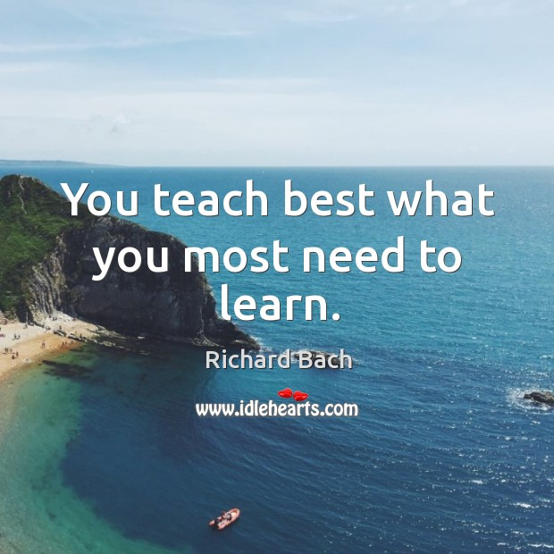 Image, You teach best what you most need to learn.