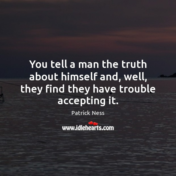 You tell a man the truth about himself and, well, they find Image