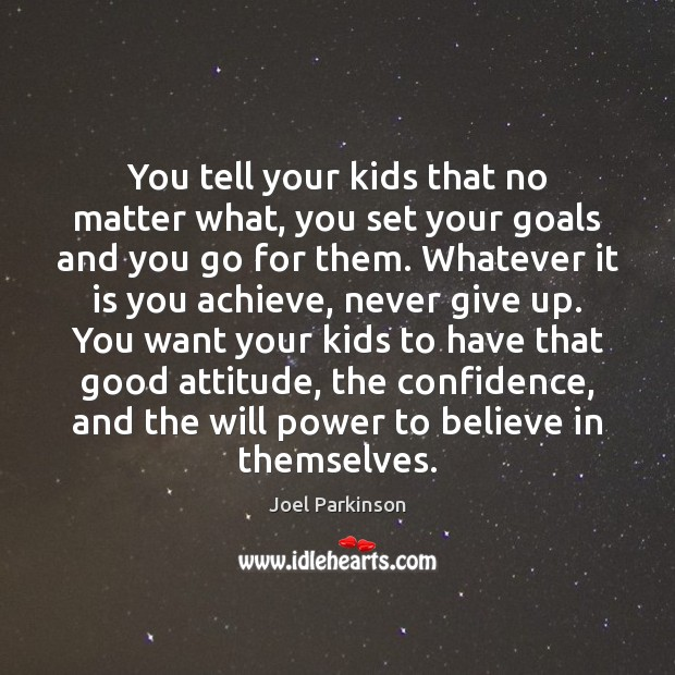 You tell your kids that no matter what, you set your goals Will Power Quotes Image