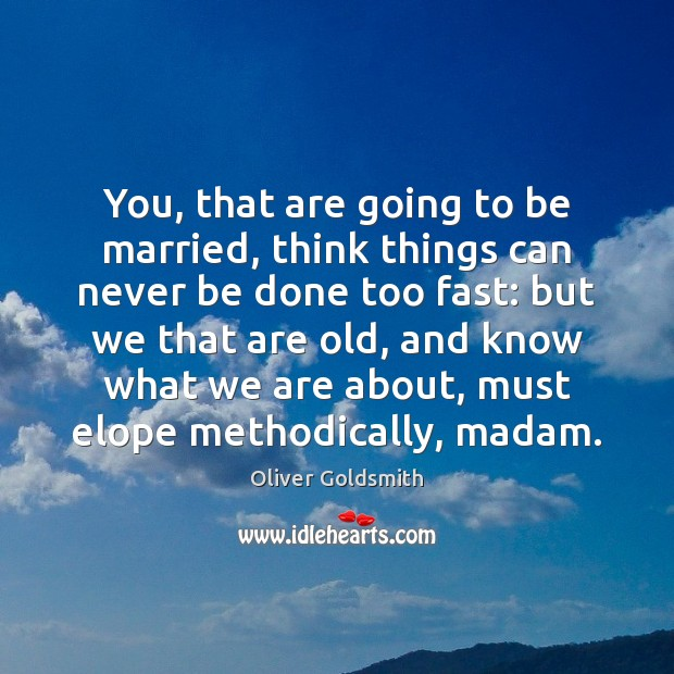 You, that are going to be married, think things can never be Image