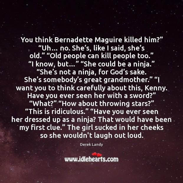 "You think Bernadette Maguire killed him?"" ""Uh… no. She's, like I Image"