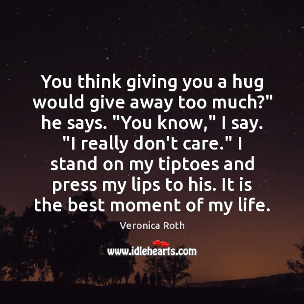 "You think giving you a hug would give away too much?"" he Image"