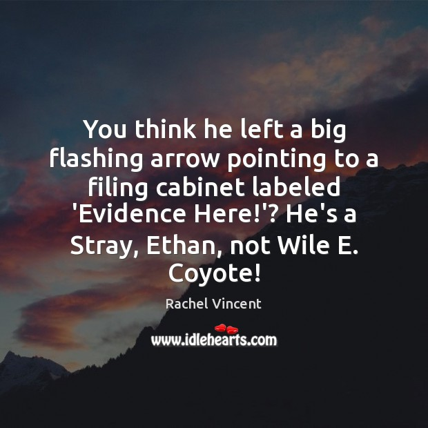 You think he left a big flashing arrow pointing to a filing Rachel Vincent Picture Quote