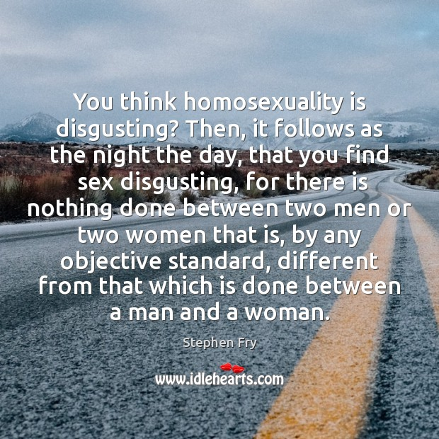 You think homosexuality is disgusting? Then, it follows as the night the Image