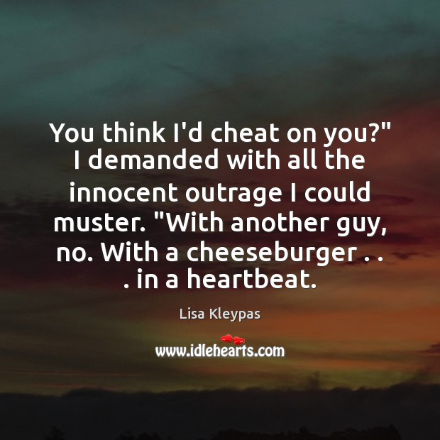 "You think I'd cheat on you?"" I demanded with all the innocent Cheating Quotes Image"