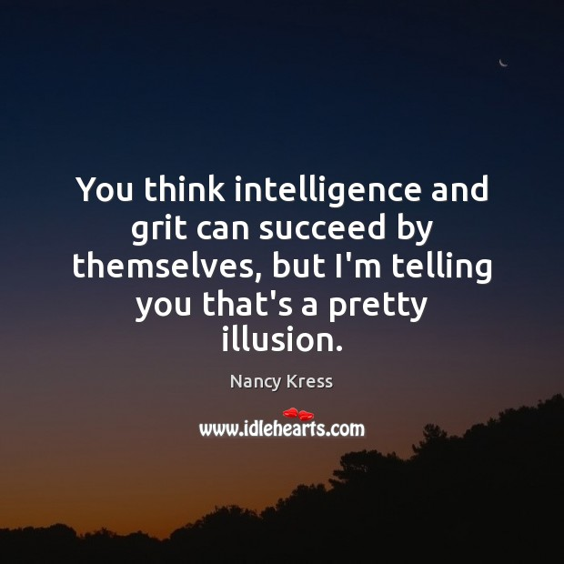 You think intelligence and grit can succeed by themselves, but I'm telling Image