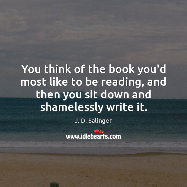You think of the book you'd most like to be reading, and J. D. Salinger Picture Quote