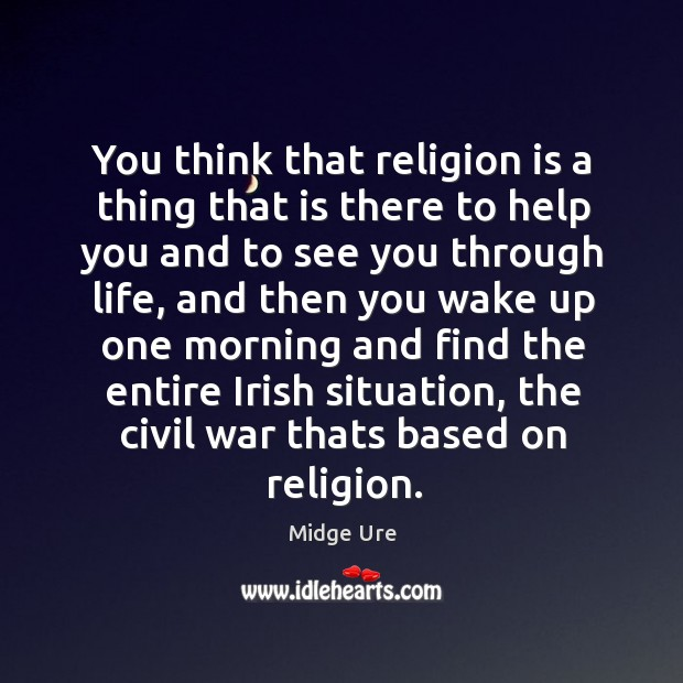 You think that religion is a thing that is there to help Image