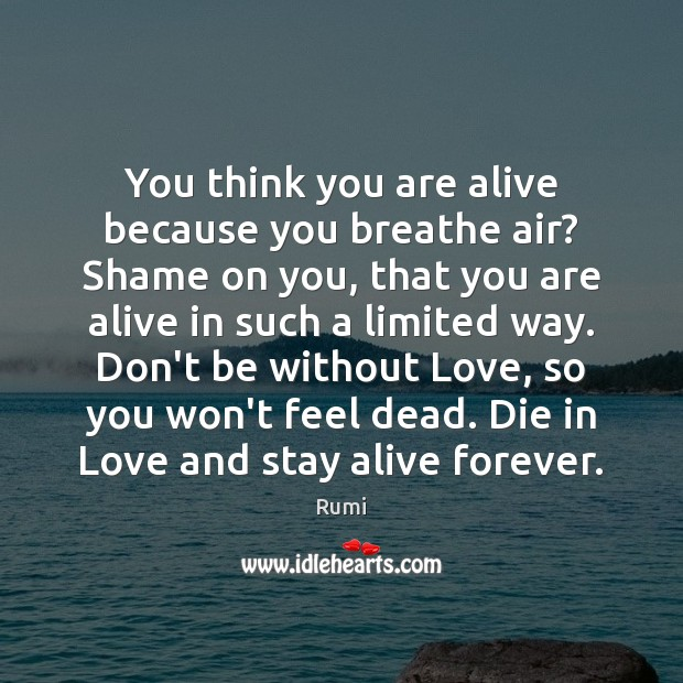 You think you are alive because you breathe air? Shame on you, Image