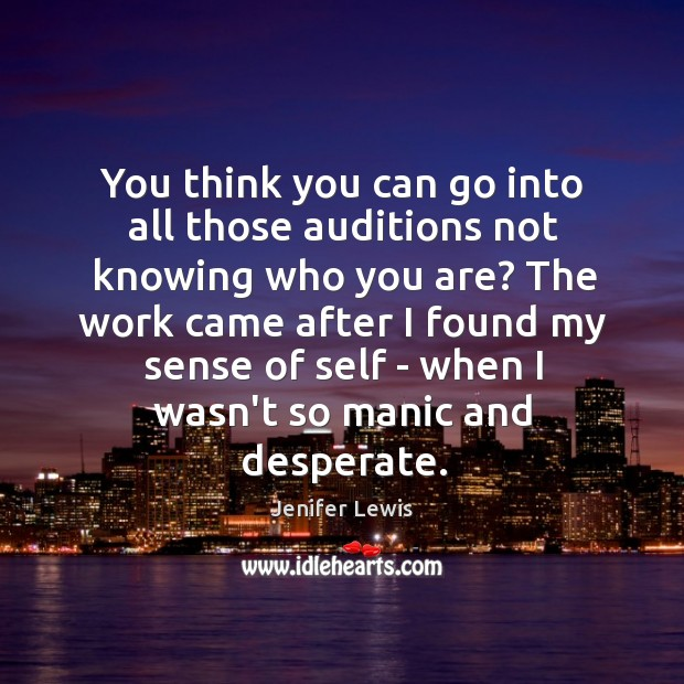 You think you can go into all those auditions not knowing who Jenifer Lewis Picture Quote