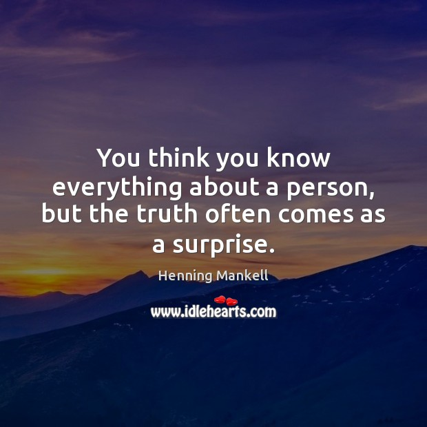 You think you know everything about a person, but the truth often comes as a surprise. Image