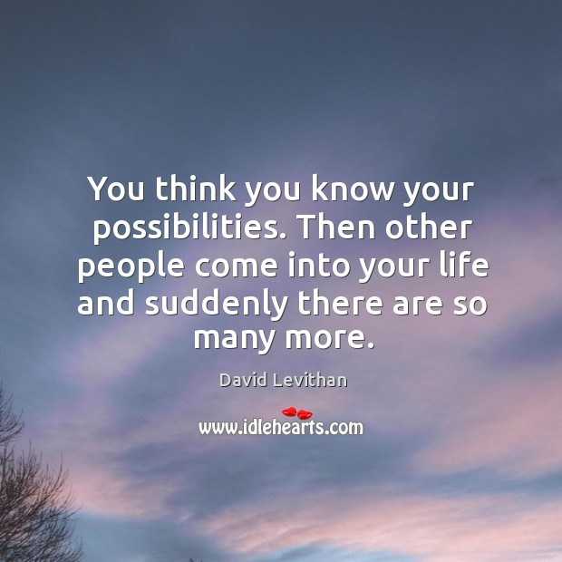You think you know your possibilities. Then other people come into your Image