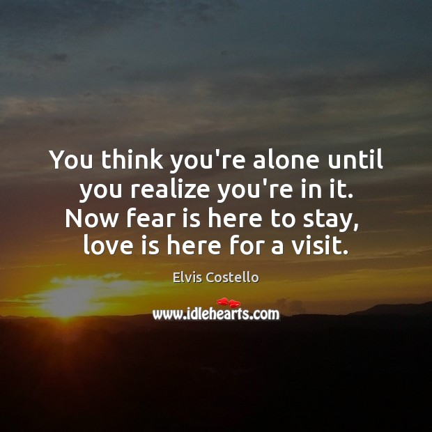 You think you're alone until you realize you're in it. Now fear Fear Quotes Image