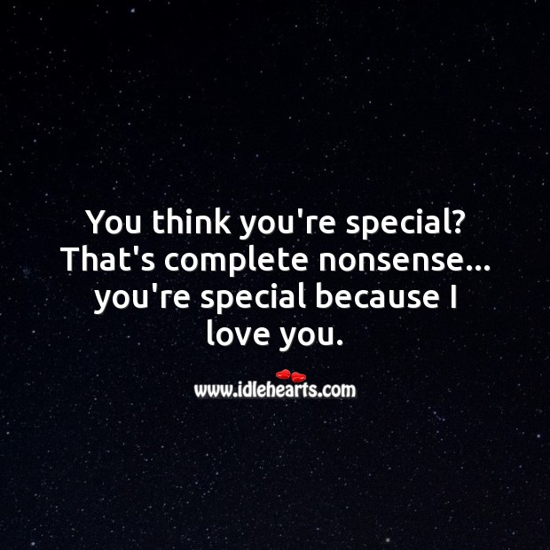 You think you're special? That's complete nonsense… you're special because I love you. Funny Love Quotes Image
