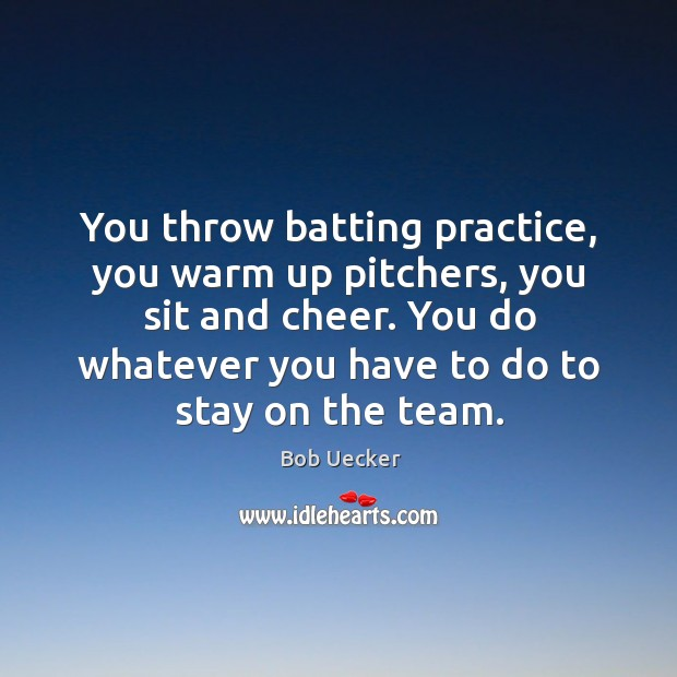 Image, You throw batting practice, you warm up pitchers, you sit and cheer.