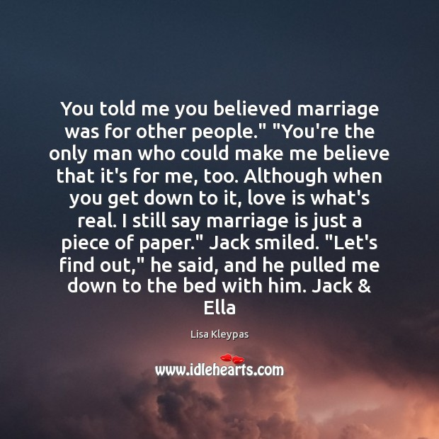 """Image, You told me you believed marriage was for other people."""" """"You're the"""