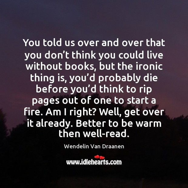 You told us over and over that you don't think you Wendelin Van Draanen Picture Quote