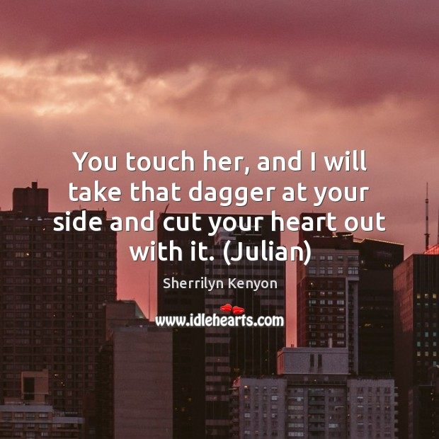 You touch her, and I will take that dagger at your side Sherrilyn Kenyon Picture Quote