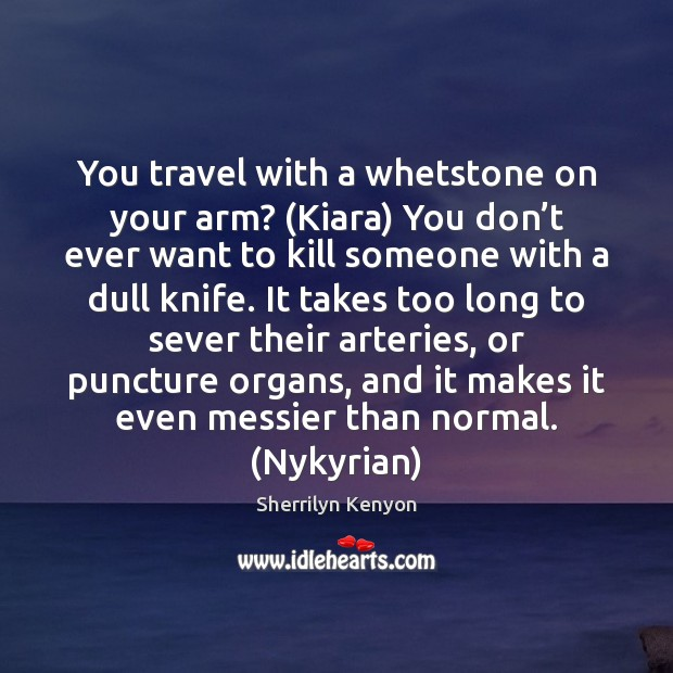 Image, You travel with a whetstone on your arm? (Kiara) You don't