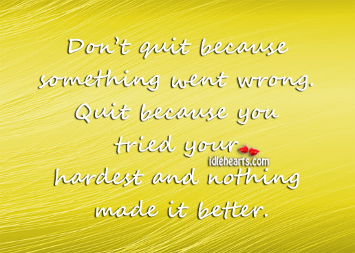 Only quit when nothing gets better. Image