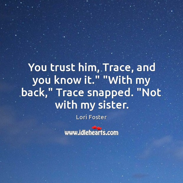 """You trust him, Trace, and you know it."""" """"With my back,"""" Trace Image"""