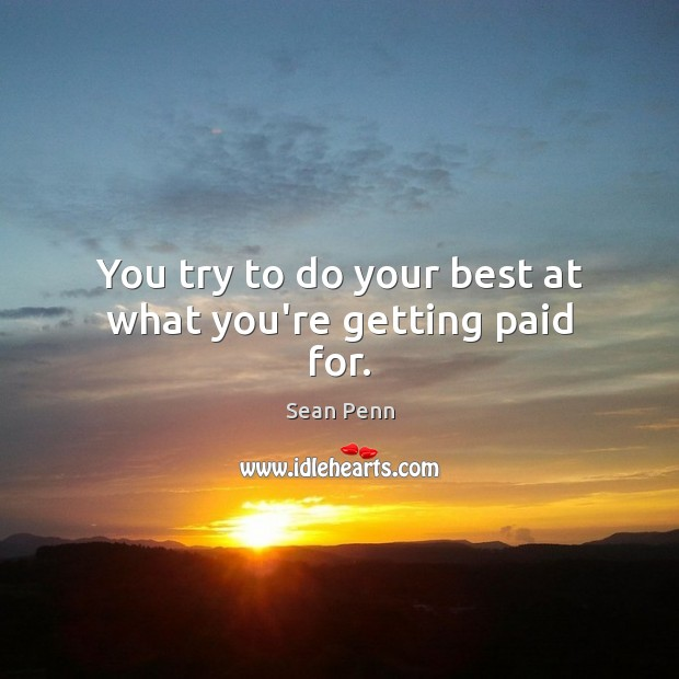 You try to do your best at what you're getting paid for. Image