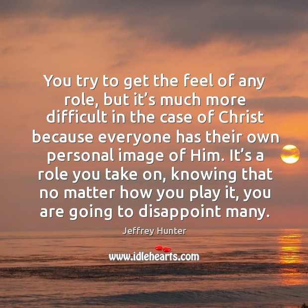 You try to get the feel of any role, but it's much more difficult in the case of christ Image