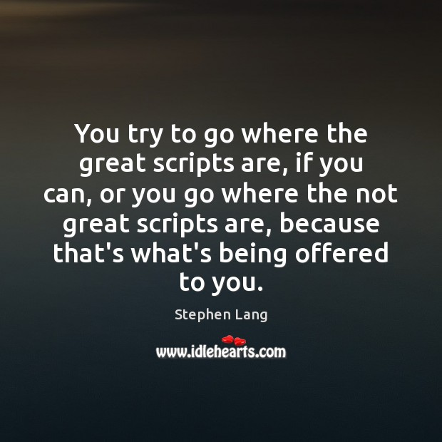 Stephen Lang Picture Quote image saying: You try to go where the great scripts are, if you can,