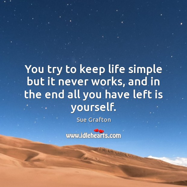 You try to keep life simple but it never works, and in Sue Grafton Picture Quote