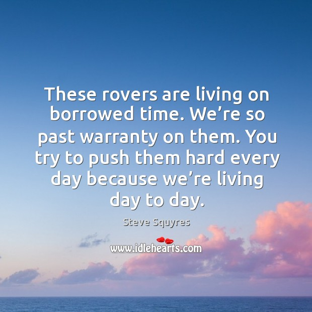 You try to push them hard every day because we're living day to day. Image