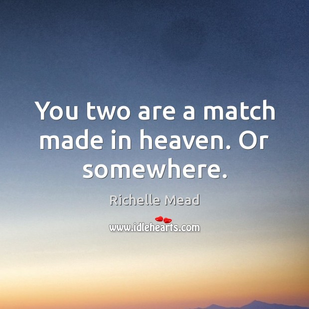 Image, You two are a match made in heaven. Or somewhere.