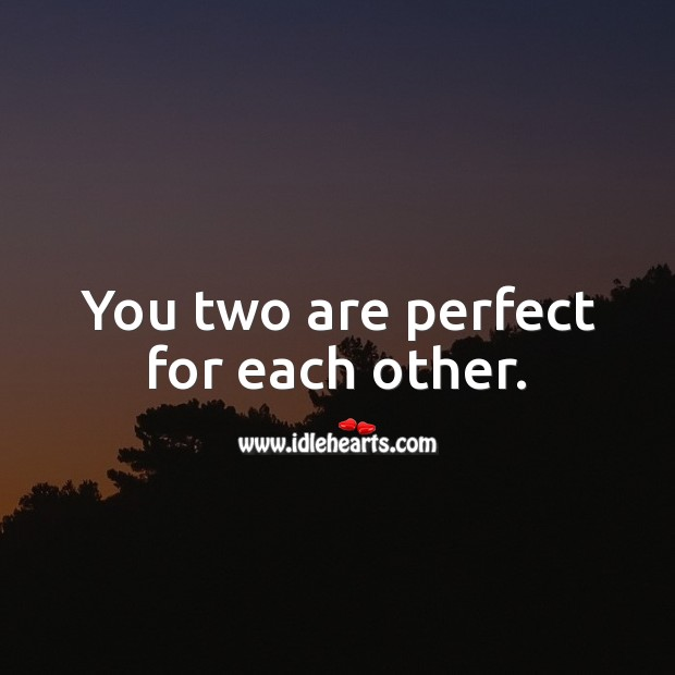 You two are perfect for each other. Engagement Messages Image